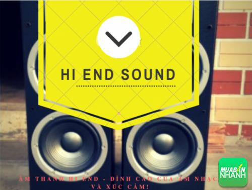 Âm thanh Hi end - Đỉnh cao của âm nhạc và xúc cảm!